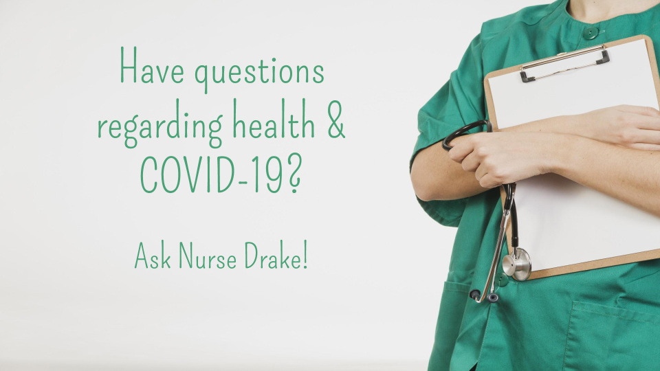 Ask Nurse Drake your health or COVID-19 questions